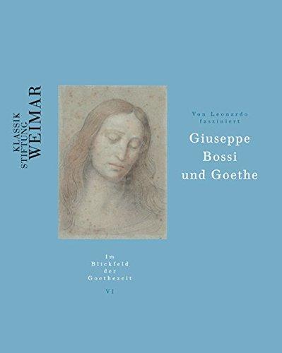 Von Leonardo fasziniert: Giuseppe Bossi und Goethe