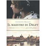 Scaricare Libri Il Maestro Di Delft Storia Di Johannes Vermeer Genio Della Pittura Di Anthony Bailey A M Cossiga Online Gratis Pdf Librifbxcpdf