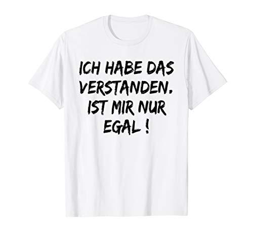 Ich habe das schon verstanden Es ist mir nur egal T-Shirt