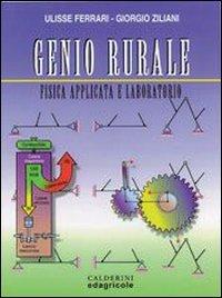 Genio rurale. Fisica applicata e laboratorio. Per gli Ist. Tecnici e per gli Ist. Professionali