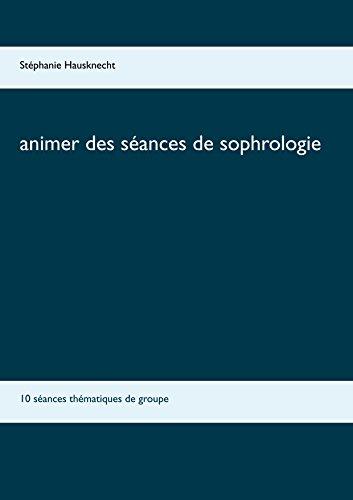 Descargar Libro Animer des séances de sophrologie: 10 séances thématiques de groupe de Stéphanie Hausknecht