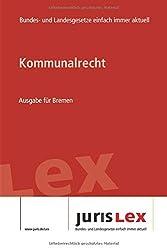 Kommunalrecht Ausgabe für Bremen: Rechtsstand 13.01.2020, Bundes- und Landesrecht einfach immer aktuell (juris Lex)