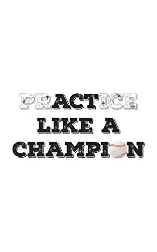 PrACTice or Act Like a Champion: Baseball PrACTice or Act Like a Champion! Awesome Notebook Gift Idea for Players - Funny Doodle Diary Book Great ... To Hit The Ball With The Bat And Homerun!