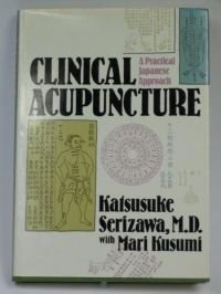 Clinical Acupuncture: A Practical Japanese Approach by Katsusuke Serizawa (1988-12-01)