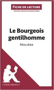 Le Bourgeois gentilhomme de Molière (Fiche de lecture): Résumé Complet Et Analyse Détaillée De L'oeuvre de Vincent Jooris,Lepetitlittéraire.Fr (Avec la contribution de) ( 2 octobre 2014 )
