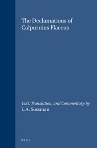 The Declamations of Calpurnius Flaccus: Text, Translation, and Commentary by L.A. Sussman (Mnemosyne, Supplements) por Calpurnius Flaccus