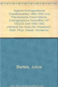 Tagliche Erdmagnetische Charakterzahlen 1884-1950 Und Planetarische Dreistundliche Erdmagnetische Kennziffern Kp 1932/33 Und 1940-1950 (Abhandl.der ... Math.-phys. Klasse -sonderhefte-, Band 1)