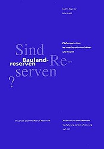 Sind Baulandreserven Reserven?: Flächenpotentiale im Innenbereich einschätzen und nutzen (Arbeitsberichte Architektur, Stadtplanung, Landschaftsplanung)