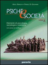 Psiche e societ. Elementi di psicologia, sociologia e statistica con prove di verifica. Per le Scuole superiori: 1