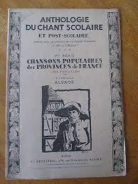 ANTHOLOGIE DU CHANT SCOLAIRE ET POST-SCOLAIRE - 1ere SERIE CHANSONS POPULAIRES DES PROVINCES DE FRANCE - 6ème FASCICULE. ALSACE