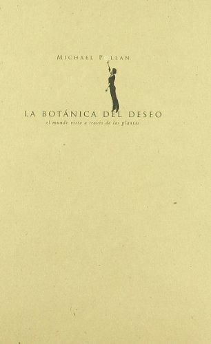La botanica del deseo: el mundo a traves de las plantas