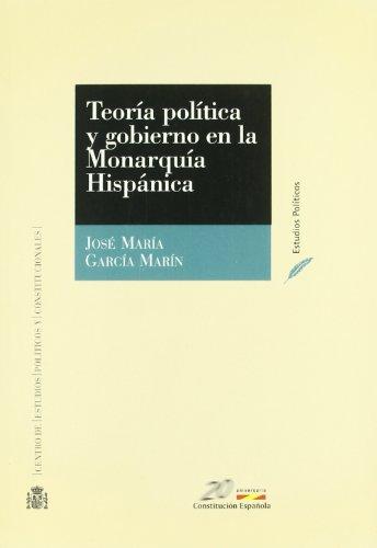 Teoría política y gobierno en la Monarquía Hispánica