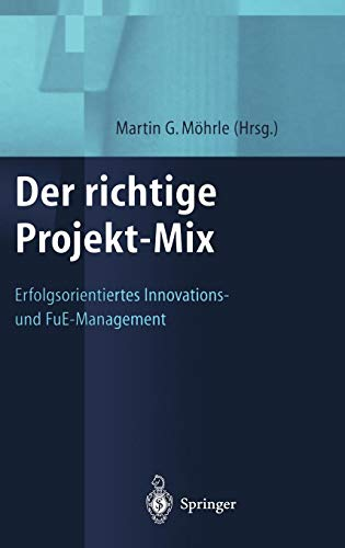 Der Richtige Projekt-mix/ the Right Project Mix: Erfolgsorientiertes Innovations- Und Fue-management/ to Direct Our Innovation and R & D Management