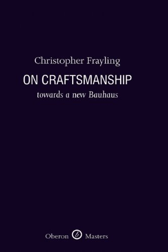 On Craftsmanship: Towards a new Bauhaus (Oberon Masters) by Christopher Frayling (1-Apr-2011) Hardcover