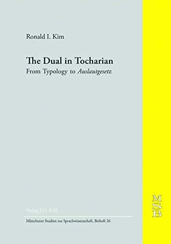 The Dual in Tocharian: From Typology to Auslautgesetz (Münchener Studien zur Sprachwissenschaft / Beihefte)