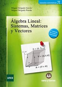 Álgebra Lineal: Sistemas, matrices y vectores por Miguel Delgado García