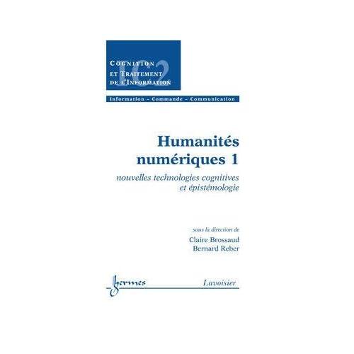 Humanités numériques : Volume 1, Nouvelles technologies cognitives et épistémologie