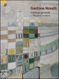 Gastone Novelli. 1925-1968. Catalogo generale della pittura e della scultura. Ediz. illustrata