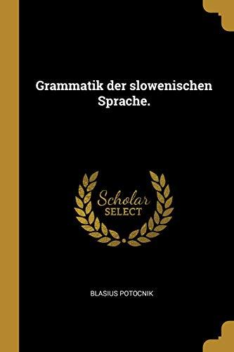 Grammatik Der Slowenischen Sprache.