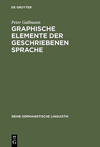 Graphische Elemente der geschriebenen Sprache: Grundlagen für eine Reform der Orthographie (Reihe Germanistische Linguistik)