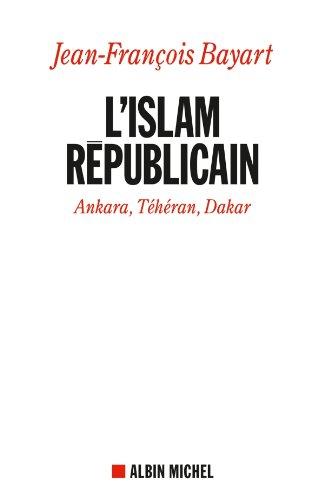L'Islam républicain : Ankara, Téhéran, Dakar (SCIEN.HUMAINES) (French Edition)