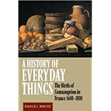 A History of Everyday Things. The Birth of Consumption in France, 1600-1800