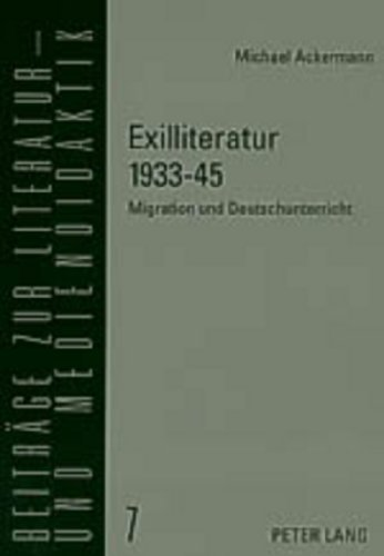 Exilliteratur 1933-45: Migration Und Deutschunterricht (Beitreage Zur Literatur- Und Mediendidaktik,) by Michael Ackermann (2004-04-21)