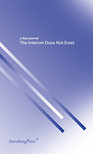 The Internet Does Not Exist (e-flux journal Series) (English Edition) Flux Serie