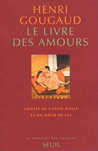 Le Livre des amours. Contes de l'envie d'elle et du désir de lui