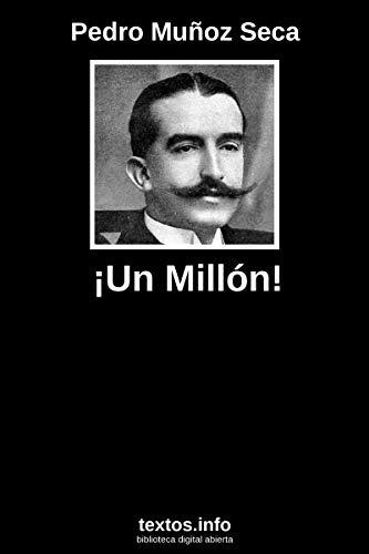 ¡Un millón!: Juguete cómico en tres actos por Pedro Muñoz Seca