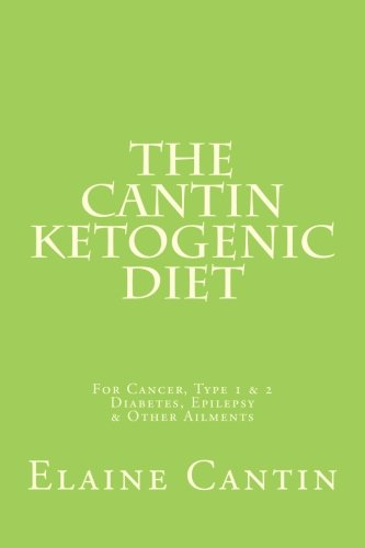 The Cantin Ketogenic Diet: For Cancer, Type 1 & 2 Diabetes, Epilepsy & Other Ailments