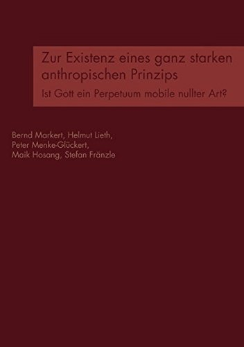 Zur Existenz eines ganz starken anthropischen Prinzips: Ist Gott ein Perpetuum mobile nullter Art? by Bernd Markert (2006-07-18)