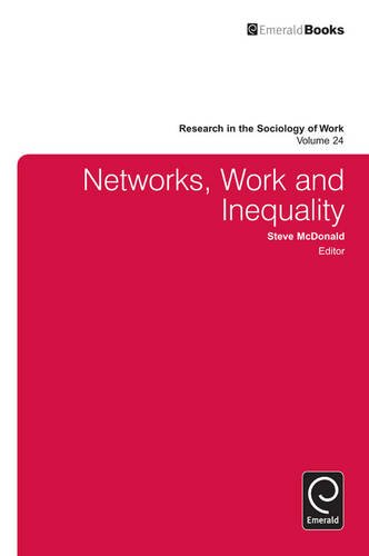 Networks, Work, and Inequality: 24 (Research in the Sociology of Work)