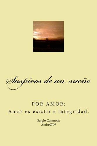 Portada del libro Suspiros de un sueño: POR AMOR: Amar es existir e integridad.: Volume 1 (SUSPIROS Y AMOR)