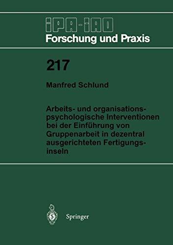 Arbeits- und organisationspsychologische Interventionen bei der Einführung von Gruppenarbeit in dezentral ausgerichteten Fertigungsinseln (IPA-IAO - Forschung und Praxis, Band 217)