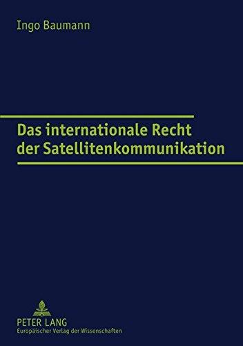 Das internationale Recht der Satellitenkommunikation (Europäische Hochschulschriften / European University Studies / Publications Universitaires Européennes)