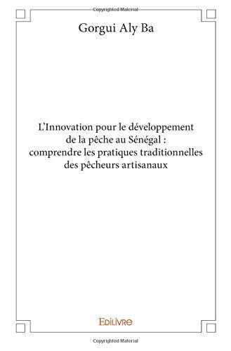 L'Innovation pour le développement de la pêche au Sénégal : comprendre les pratiques traditionnelles des pêcheurs artisanaux