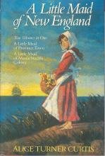 A Little Maid of New England (Two Volumes in One: A Little Maid of Province Town / A Little Maid of Massachusetts Colony) by Alice Turner Curtis (1991-09-23)