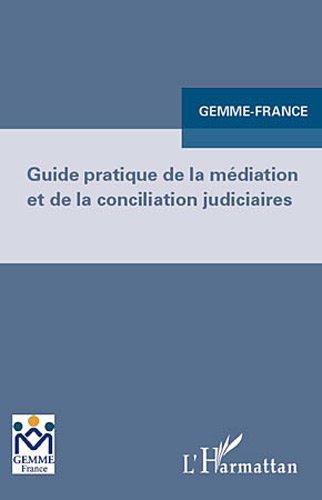 Guide Pratique de la Mediation et de la Conciliation Judiciaire par GEMME France