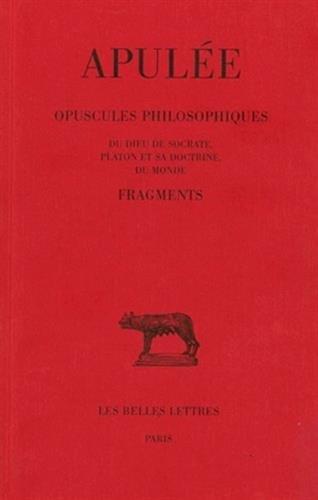 Opuscules philosophiques. Fragments. Du Dieu de Socrate - Platon et sa doctrine - Du monde par Apulée, J. Beaujeu