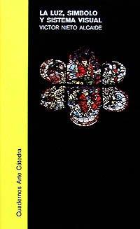 La luz, símbolo y sistema visual: El espacio y la historia en el arte gótico y del Renacimiento (Cuadernos Arte Cátedra) por Víctor Nieto Alcaide
