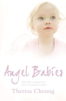 Angel Babies: And Other Amazing True Stories of Guardian Angels by [Cheung, Theresa]