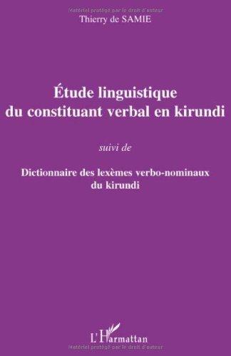Etude linguistique du constituant verbal en kirundi : Suivi de Dictionnaire des lexèmes verbo-nominaux du kirundi de Thierry De Samie (14 janvier 2009) Broché