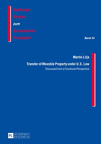 Transfer of Movable Property under U.S. Law: Discussed from a Functional Perspective (Salzburger Studien zum Europaeischen Privatrecht Book 34) (English Edition)