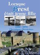 Lorsque Brest était jeune fille : 1950-1970 Chroniques Brestoises