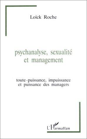 Psychanalyse, sexualité et management : Toute-puissance, impuissance et puissance des managers de Loïc Roche (3 mai 2000) Broché