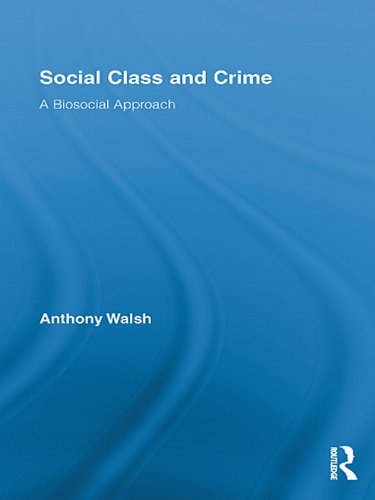 Social Class and Crime: A Biosocial Approach (Routledge Advances in Criminology)