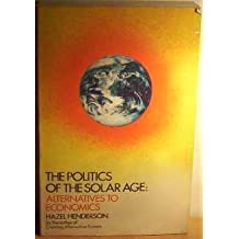 The Politics of the Solar Age by Hazel Henderson (1981-08-01)