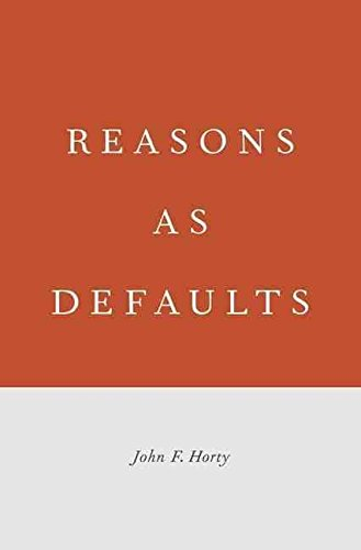 [(Reasons as Defaults)] [By (author) John F. Horty] published on (May, 2012)