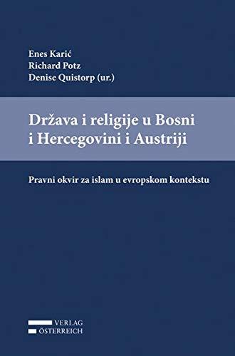 Drzava i religije u Bosni i Hercegovini i Austriji: Pravni okvir za islam u evropskom kontekstu: Sazetak naucnih radova na medunarodnoj konferenciji ... 28. i 29. septembra 2016. godine u Sarajevu